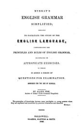 Murray's English Grammar Simplified Designed to Facilitate the Study of the English Language ...: Abridged for the Use of Schools