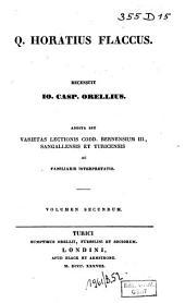 Q. Horatius Flaccus. Recensuit Io. Casp. Orellius. Addita est varietas lectionis codd. Bernensium III., Sangallensis et Turicensis ac familiaris interpretatio: Volume 2