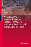 An Archaeology of Nineteenth Century Consumer Behavior in Melbourne  Australia  and Buenos Aires  Argentina PDF