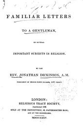 Familiar Letters to a Gentleman on Several Important Subjects in Religion