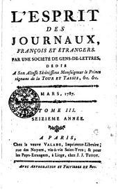 L'Esprit des journaux, françois et étrangers. Par une société de gens-de-lettres. Dédié a son altesse sérénissime monseigneur le prince régnant de la Tour et Tassis, [et]c, [et]c: Mars, 1787, Volume3