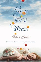 Life Is But a Dream