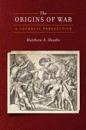The Origins of War: A Catholic Perspective