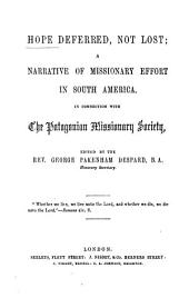 Hope Deferred, Not Lost: A Narrative of Missionary Effort in South America, in Connection with the Patagonian Missionary Society