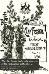 The Clan Fraser in Canada: Souvenir of the First Annual Gathering, Toronto, May 5th, 1894