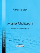 Marie Malibran: Histoire d'une cantatrice