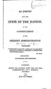 An Inquiry Into the State of the Nation, at the Commencement of the Present Administration