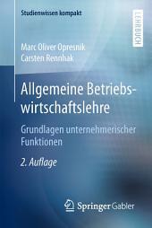 Allgemeine Betriebswirtschaftslehre: Grundlagen unternehmerischer Funktionen, Ausgabe 2