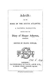 Adrift: or, The rock in the south Atlantic, written from the diary of H. Atherton, ed. [really written] by F. Fowler