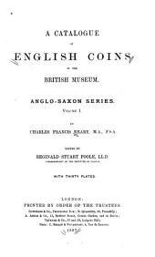 A Catalogue of English Coins in the British Museum: Anglo-Saxon Series ..., Volume 1