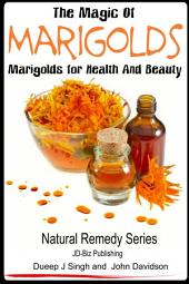 The Magic of Marigolds - Marigolds for Health and Beauty
