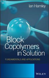 Block Copolymers in Solution: Fundamentals and Applications