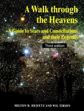 A Walk through the Heavens: A Guide to Stars and Constellations and their Legends, Edition 3