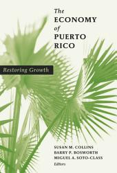 The Economy of Puerto Rico: Restoring Growth