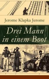 Drei Mann in einem Boot (Vollständige deutsche Ausgabe): Vom Hunde ganz zu schweigen (Ein humoristischer Reiseführer)