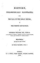 History Philosophically Illustrated, 1: From The Fall of the Roman Empire to the French Revolution ...