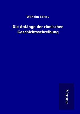 Die Anf  nge der r  mischen Geschichtsschreibung PDF