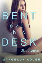 Bent Over His Desk 2: Obedience: (BDSM Billionaire Bondage Exhibitionism Erotica)