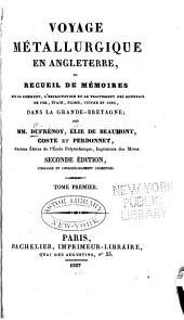 Voyage métallurgique en Angleterre: ou Recueil de mémoires sur le gisement, l'exploitation et le traitement des minerais de fer, étain, plomb, cuivre et zinc, dans la Grande-Bretagne, Volume1