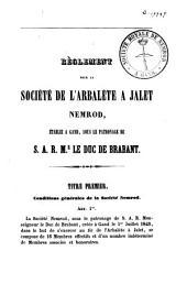 Règlement pour la Société de l'Arbalète à Jalet Nemrod, établie à Gand, sous le patronage de S. A. R. M.r le Duc de Brabant