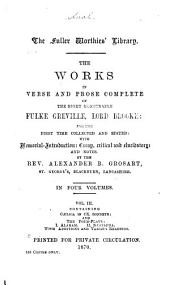 The Works in Verse and Prose Complete of the Right Honourable Fulke Greville, Lord Brooke ...: Cælica in ox. sonnets. The poem plays: Alaham; Mustapha. With additions and various readings