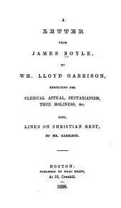 A Letter from James Boyle to Wm. Lloyd Garrison Respecting the Clerical Appeal, Sectarianism, True Holiness &c., Also, Lines on Christian Rest