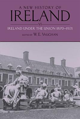 A New History of Ireland  Ireland under the Union  II  1870 1921 PDF