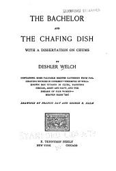 The Bachelor and the Chafing Dish: With a Dissertation on Chums