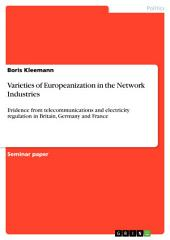 Varieties of Europeanization in the Network Industries: Evidence from telecommunications and electricity regulation in Britain, Germany and France