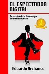 El Espectador Digital: Entendiendo la tecnología como un negocio