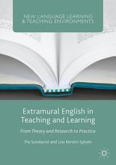 Extramural English in Teaching and Learning: From Theory and Research to Practice