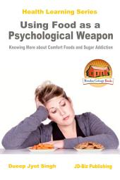 Using Food as a Psychological Weapon - Knowing More about Comfort Foods and Sugar Addiction