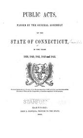 Public Acts Passed by the General Assembly of the State of Connecticut: In the Years 1839, 1840, 1841, 1842 and 1843 ...