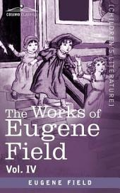 The Works of Eugene Field Vol. IV: Poems of Childhood