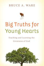 Big Truths for Young Hearts: Teaching and Learning the Greatness of God