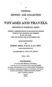 A general history and collection of voyages and travels: Arranged in systematic order, forming a complete history of the origin and progress of navigation, discovery, and commerce, by sea and land, from the earliest ages to the present time: illustrated by maps and charts, Volume 14