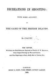 Recreations in Shooting: With Some Account of the Game of the British Islands
