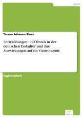 Entwicklungen und Trends in der deutschen Esskultur und ihre Auswirkungen auf die Gastronomie