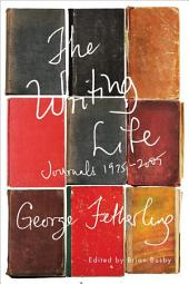 The Writing Life: Journals, 1975-2005