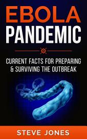 Ebola Pandemic: Current Facts For Preparing & Surviving The Outbreak