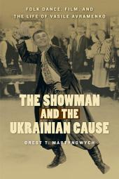 The Showman and the Ukrainian Cause: Folk Dance, Film, and the Life of Vasile Avramenko
