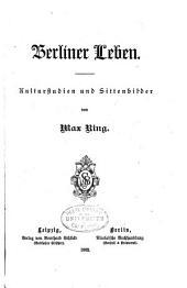 Berliner Leben: Kulturstudien und Sittenbilder