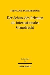 Der Schutz des Privaten als internationales Grundrecht PDF