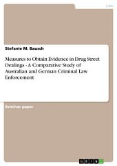 Measures to Obtain Evidence in Drug Street Dealings - A Comparative Study of Australian and German Criminal Law Enforcement