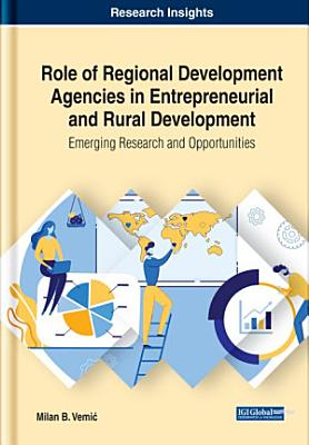Role of Regional Development Agencies in Entrepreneurial and Rural Development  Emerging Research and Opportunities