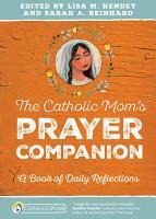 The Catholic Mom s Prayer Companion PDF