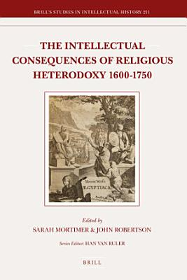 The Intellectual Consequences of Religious Heterodoxy  1600 1750 PDF