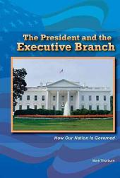 The President and the Executive Branch: How Our Nation Is Governed