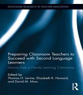 Preparing Classroom Teachers to Succeed with Second Language Learners: Lessons from a Faculty Learning Community