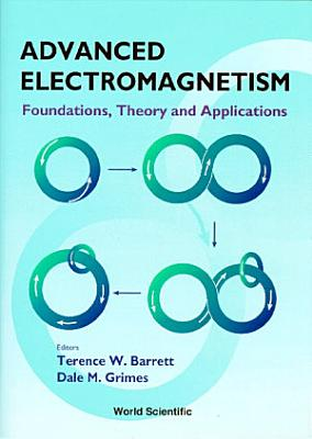 Advanced Electromagnetism  Foundations  Theory and Applications